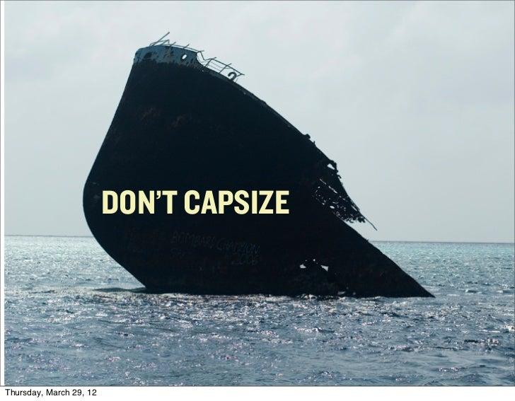 DON'T CAPSIZEThursday, March 29, 12