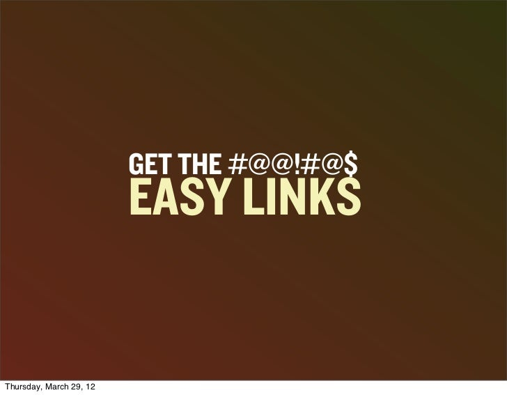 GET THE #@@!#@$                         EASY LINKSThursday, March 29, 12