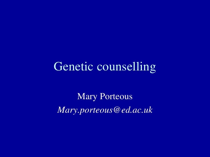 Genetic counselling Mary Porteous [email_address]