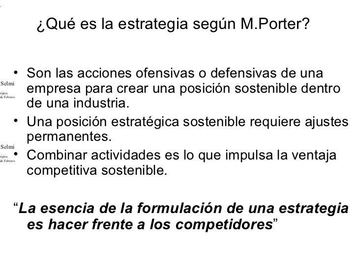 .              ¿Qué es la estrategia según M.Porter?     • Son las acciones ofensivas o defensivas de unaSelmilógica empr...