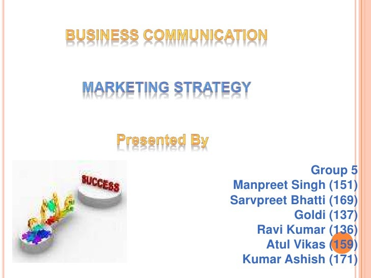 Business communication<br />Marketing strategy<br />Presented By <br />Group 5<br />Manpreet Singh (151)<br />SarvpreetBha...