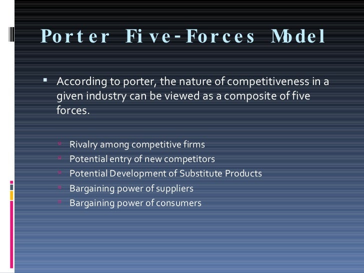 Por t e r Fi ve - For c e s M l                              ode   According to porter, the nature of competitiveness in ...