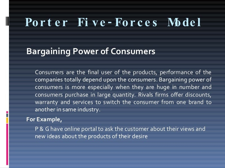 Por t e r Fi ve - For c e s M l                              ode  Bargaining Power of Consumers    Consumers are the final...