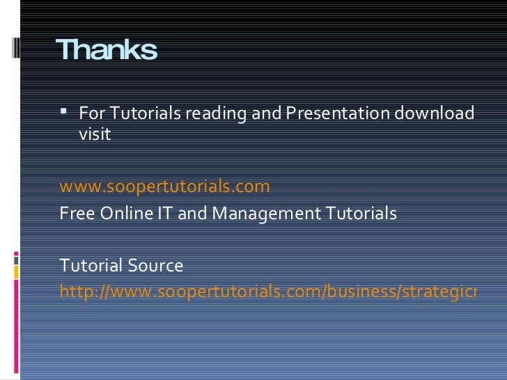 Thanks   For Tutorials reading and Presentation download   visit  www.soopertutorials.com Free Online IT and Management T...