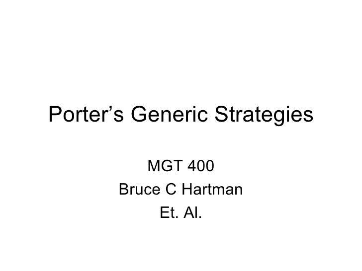Porter's Generic Strategies          MGT 400       Bruce C Hartman            Et. Al.