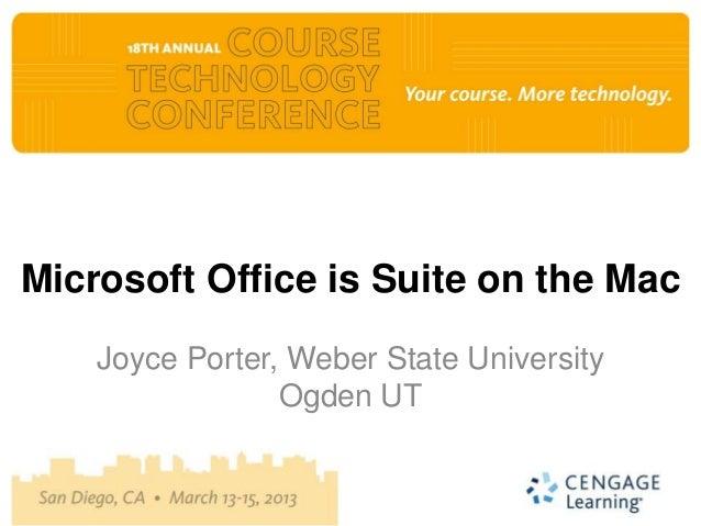 Microsoft Office is Suite on the Mac    Joyce Porter, Weber State University                 Ogden UT