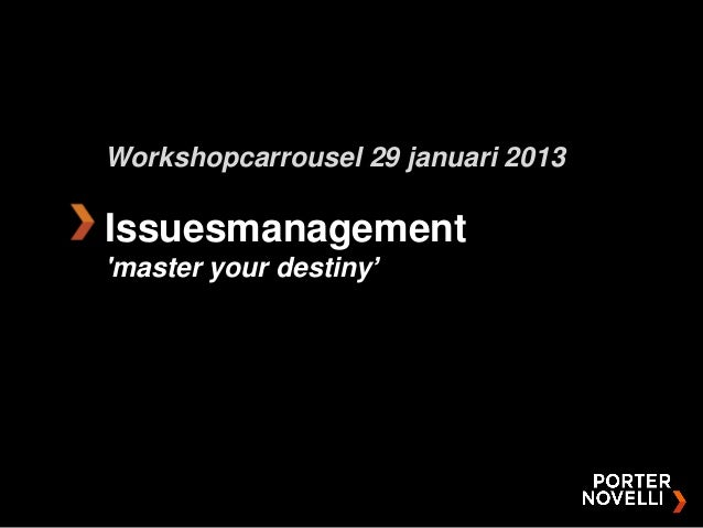 Workshopcarrousel 29 januari 2013Issuesmanagementmaster your destiny'