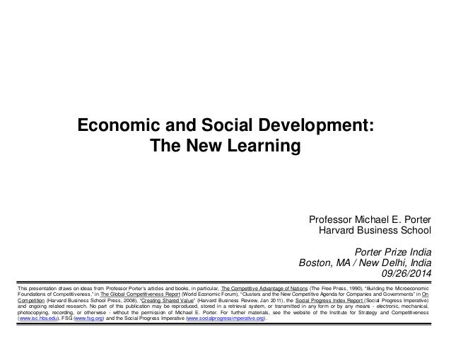 Economic and Social Development:  The New Learning  Professor Michael E. Porter  Harvard Business School  Porter Prize Ind...