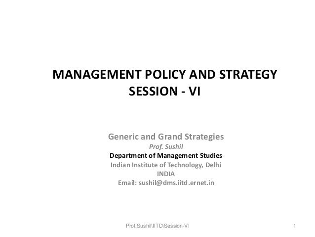 MANAGEMENT POLICY AND STRATEGY SESSION - VI Generic and Grand Strategies Prof. Sushil Department of Management Studies Ind...