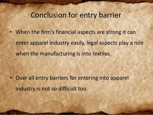 entry barriers in textile industry Possible entry modes & barriers to trade for textile possible entry modes economies reliance on textile industry previously.