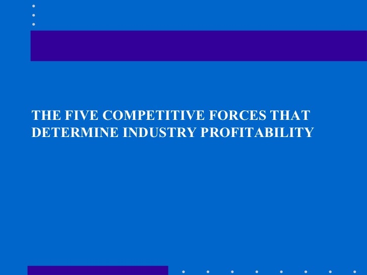THE FIVE COMPETITIVE FORCES THATDETERMINE INDUSTRY PROFITABILITY