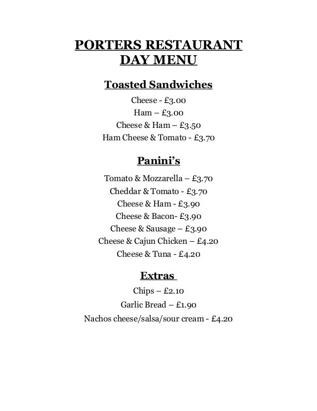 PORTERS RESTAURANT     DAY MENU      Toasted Sandwiches             Cheese - £3.00             Ham – £3.00         Cheese ...
