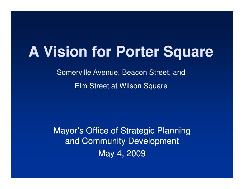 A Vision for Porter Square                      q    Somerville Avenue, Beacon Street, and         Elm Street at Wilson Sq...