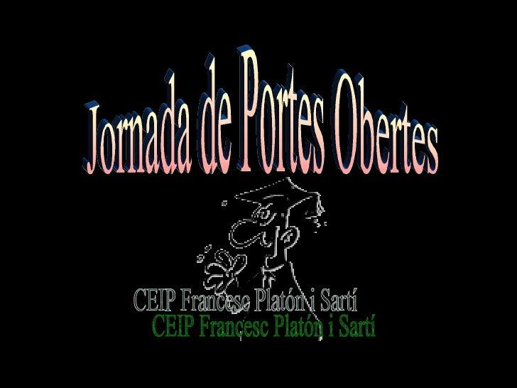 Jornada de Portes Obertes CEIP Francesc Platón i Sartí