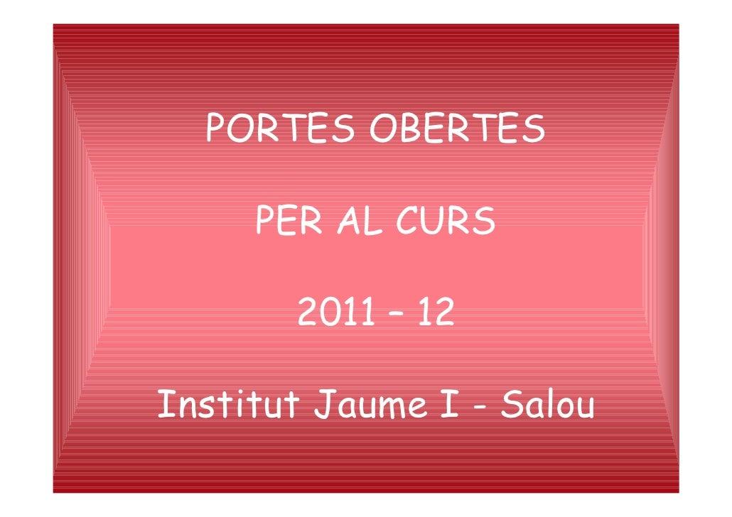 PORTES OBERTES  PER AL CURS   2011 – 12 Institut Jaume I - Salou