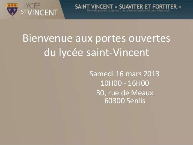 Bienvenue aux portes ouvertes    du lycée saint-Vincent             Samedi 16 mars 2013                10H00 - 16H00      ...