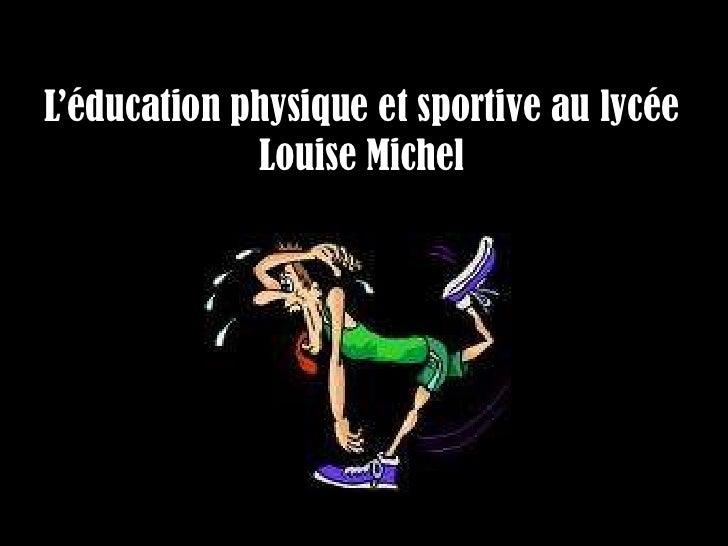 L'éducation physique et sportive au lycée              Louise Michel