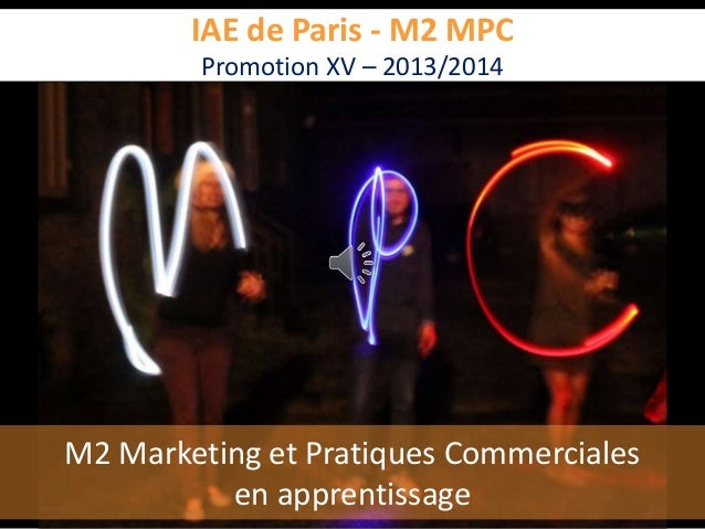 IAE de Paris - M2 MPC Promotion XV – 2013/2014 M2 Marketing et Pratiques Commerciales en apprentissage