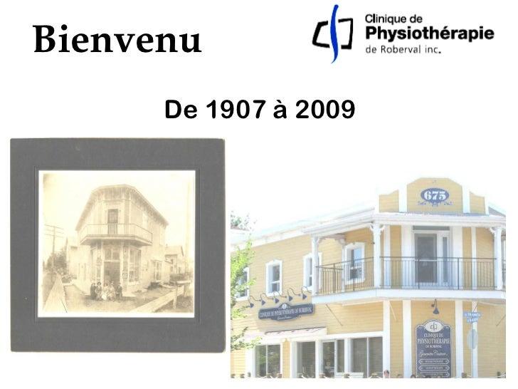 De 1907 à 2009 Bienvenu