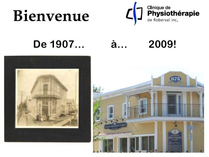 De 1907…  à…  2009! Bienvenue