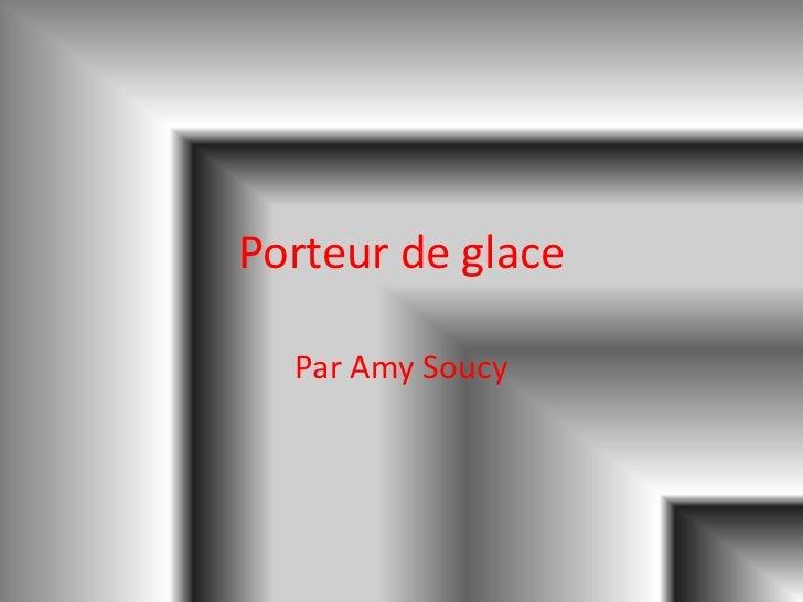 Porteur de glace<br />Par Amy Soucy<br />