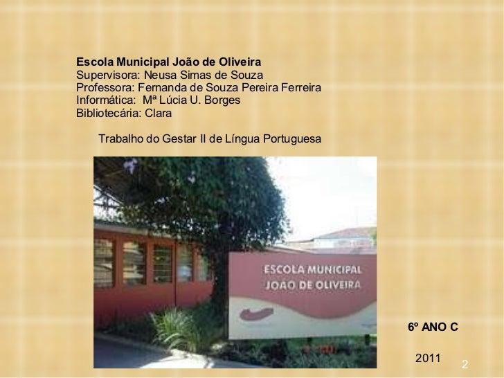 Escola Municipal João de Oliveira Supervisora: Neusa Simas de Souza Professora: Fernanda de Souza Pereira Ferreira Informá...