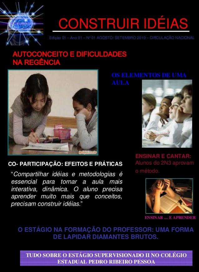 Edição 01 – Ano 01 – N° 01 AGOSTO/ SETEMBRO 2010 – CIRCULAÇÃO NACIONAL CONSTRUIR IDÉIAS AUTOCONCEITO E DIFICULDADES NA REG...