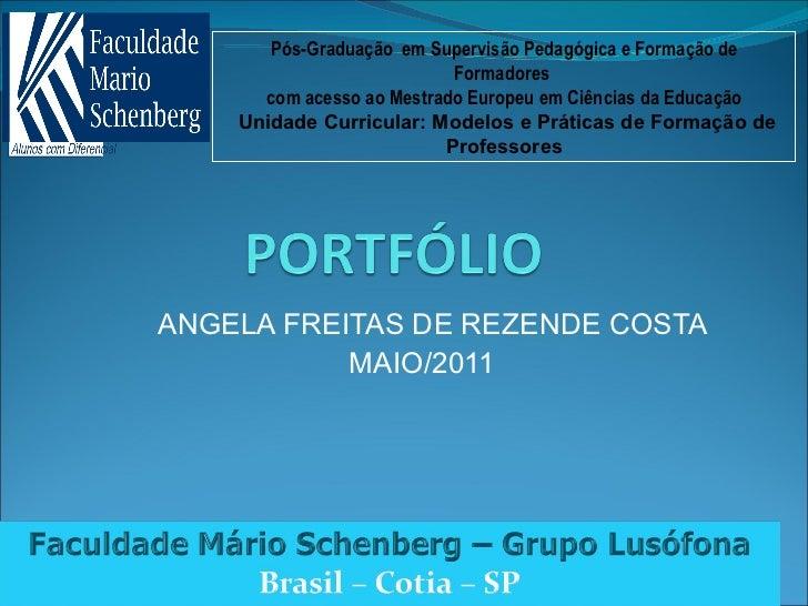 ANGELA FREITAS DE REZENDE COSTA MAIO/2011 Pós-Graduaçãoem Supervisão Pedagógica e Formação de Formadores  com acesso ao M...