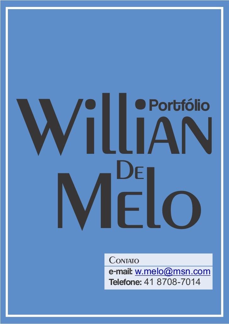 Willian             Portfólio    De Melo   Contato   e-mail: w.melo@msn.com   Telefone: 41 8708-7014