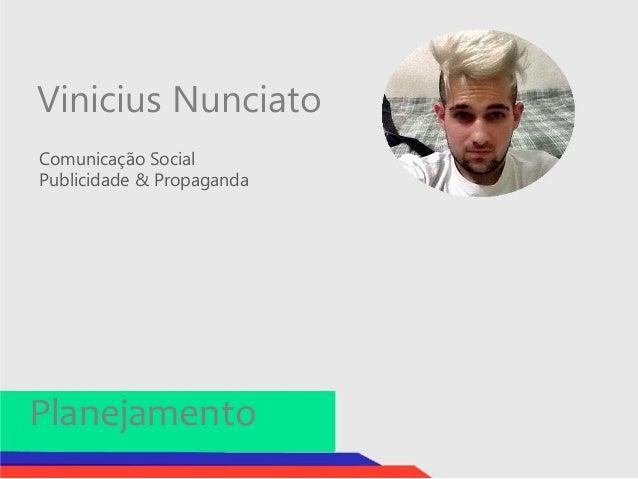 Vinicius Nunciato  Comunicação Social  Publicidade & Propaganda  Planejamento