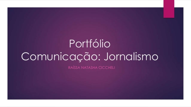 Portfólio Comunicação: Jornalismo RAÍSSA NATASHA CICCHELI