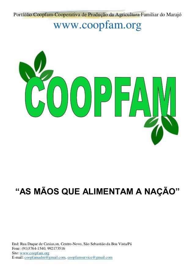 Portfólio Coopfam-Cooperativa de Produção da Agricultura Familiar do Marajó www.coopfam.org End: Rua Duque de Caxias,sn, C...