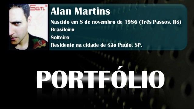 Alan Martins Nascido em 8 de novembro de 1986 (Três Passos, RS) Brasileiro Solteiro Residente na cidade de São Paulo, SP.P...