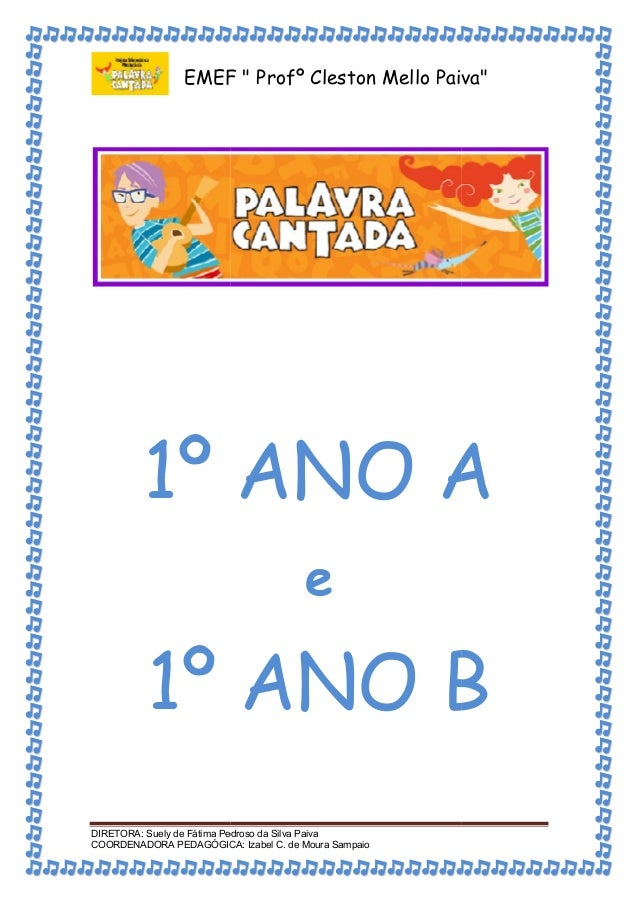 "EMEF "" Profº Cleston Mello Paiva""  1º ANO A  e  1º ANO B  DIRETORA: Suely de Fátima Pedroso da Silva Paiva  COORDENADORA P..."