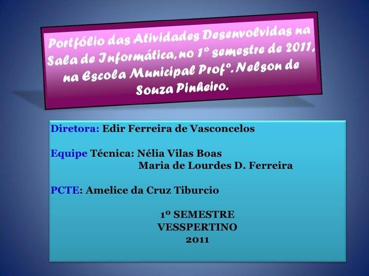 Diretora: Edir Ferreira de VasconcelosEquipe Técnica: Nélia Vilas Boas                Maria de Lourdes D. FerreiraPCTE: Am...