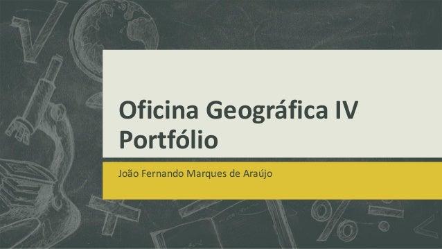 Oficina Geográfica IVPortfólioJoão Fernando Marques de Araújo