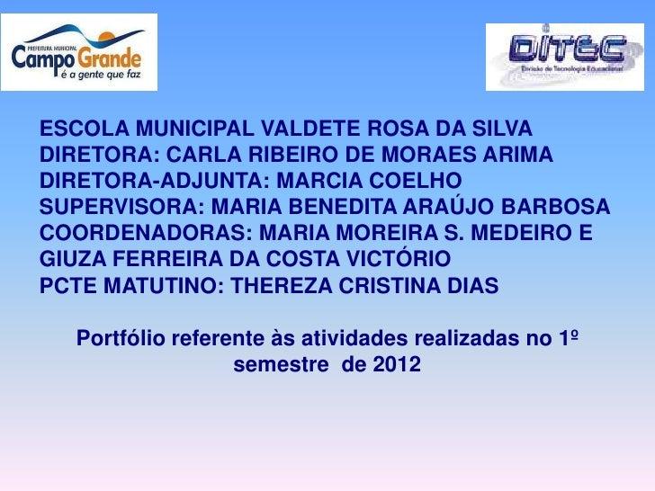 ESCOLA MUNICIPAL VALDETE ROSA DA SILVADIRETORA: CARLA RIBEIRO DE MORAES ARIMADIRETORA-ADJUNTA: MARCIA COELHOSUPERVISORA: M...