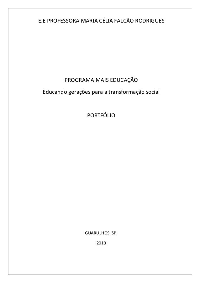 E.E PROFESSORA MARIA CÉLIA FALCÃO RODRIGUES  PROGRAMA MAIS EDUCAÇÃO Educando gerações para a transformação social  PORTFÓL...