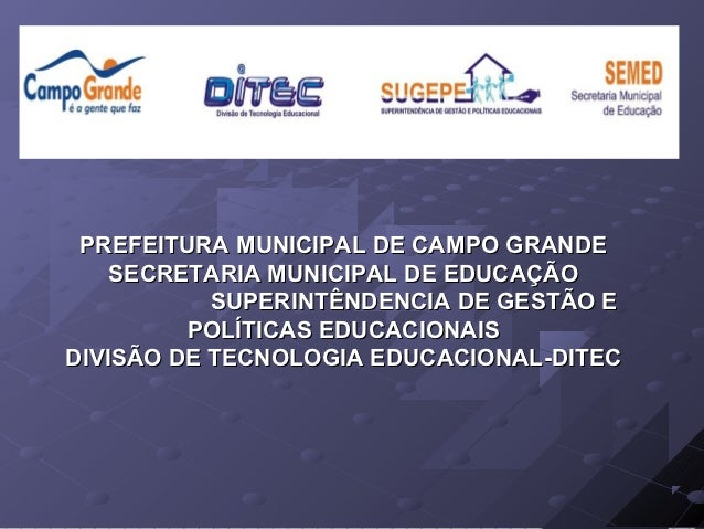 PREFEITURA MUNICIPAL DE CAMPO GRANDE    SECRETARIA MUNICIPAL DE EDUCAÇÃO           SUPERINTÊNDENCIA DE GESTÃO E         PO...
