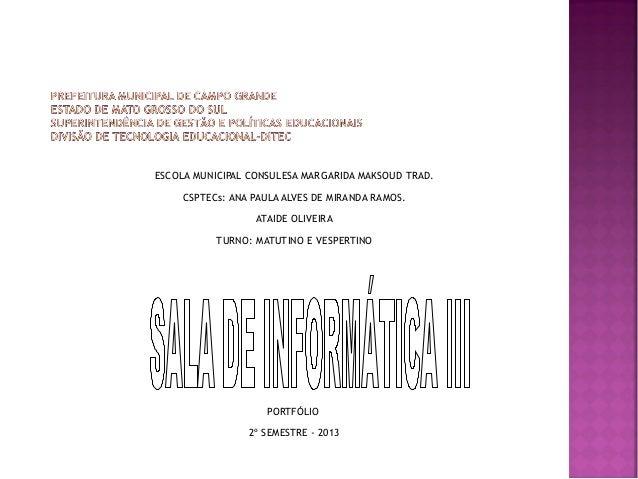 ESCOLA MUNICIPAL CONSULESA MARGARIDA MAKSOUD TRAD. CSPTECs: ANA PAULA ALVES DE MIRANDA RAMOS. ATAIDE OLIVEIRA TURNO: MATUT...