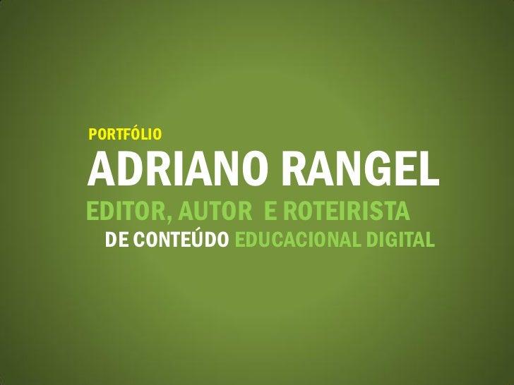 PORTFÓLIOADRIANO RANGELEDITOR, AUTOR E ROTEIRISTA  DE CONTEÚDO EDUCACIONAL DIGITAL