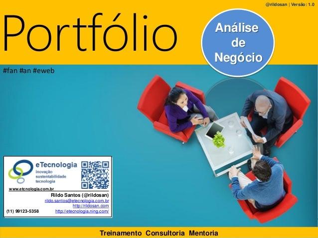 1rildo.santos@etecnologia.com.br | etecnologia.com.br | rildosan@rildosan.com AN www.etecnologia.com.br/an Portfólio Trein...