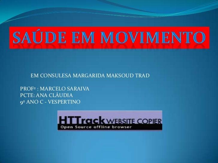 EM CONSULESA MARGARIDA MAKSOUD TRADPROFº : MARCELO SARAIVAPCTE: ANA CLÁUDIA9º ANO C - VESPERTINO