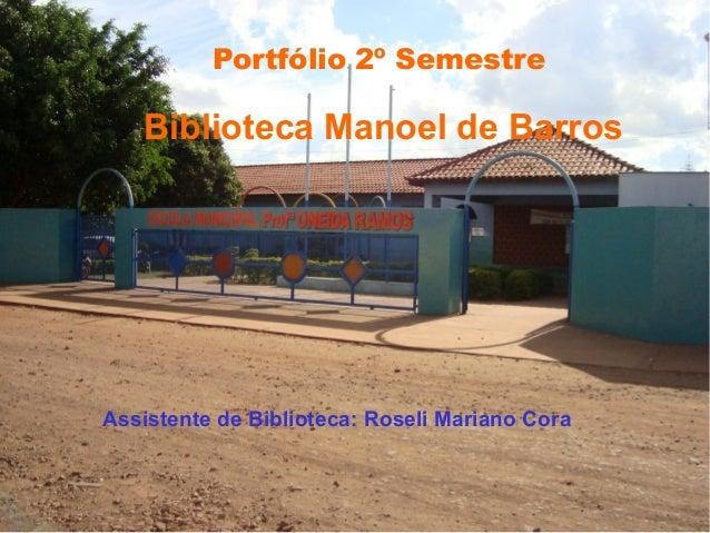 Portfólio 2º SemestreBiblioteca Manoel de BarrosAssistente de Biblioteca: Roseli Mariano Cora
