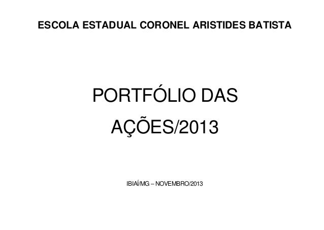 ESCOLA ESTADUAL CORONEL ARISTIDES BATISTA  PORTFÓLIO DAS AÇÕES/2013 IBIAÍ/MG – NOVEMBRO/2013