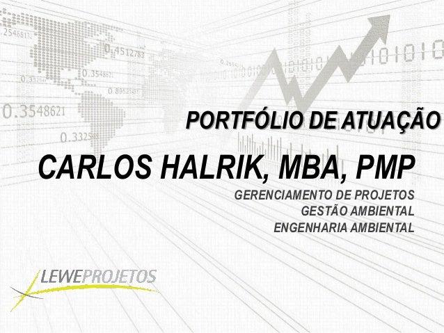 PORTFÓLIO DE ATUAÇÃOCARLOS HALRIK, MBA, PMPGERENCIAMENTO DE PROJETOSGESTÃO AMBIENTALENGENHARIA AMBIENTAL