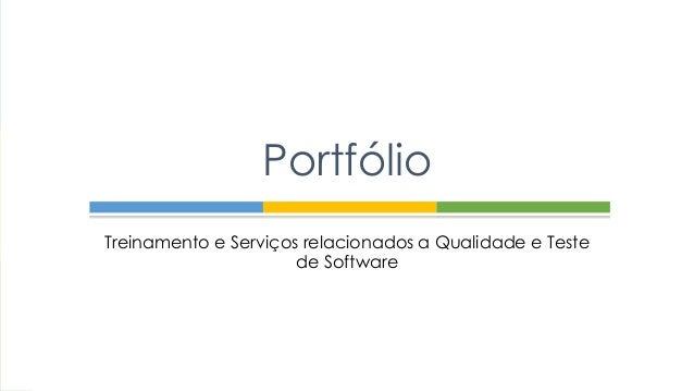 Treinamento e Serviços relacionados a Qualidade e Teste de Software Portfólio
