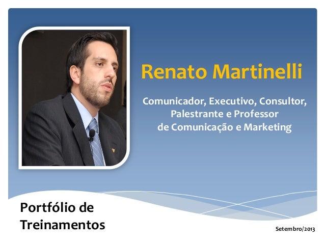 Renato Martinelli Comunicador, Executivo, Consultor, Palestrante e Professor de Comunicação e Marketing Portfólio de Trein...
