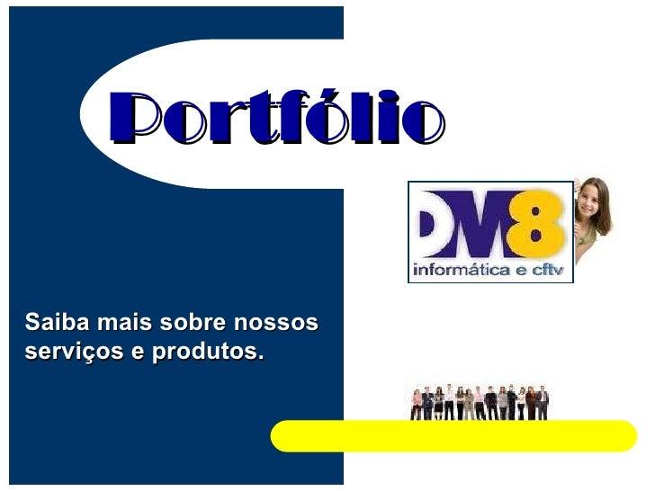 Portfólio Saiba mais sobre nossos serviços e produtos.