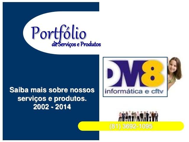 Portfólio Saiba mais sobre nossos serviços e produtos. 2002 - 2014 de Serviços e Produtos